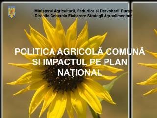 POLITICA AGRICOL Ă COMUNĂ SI IMPACTUL PE PLAN NAŢIONAL