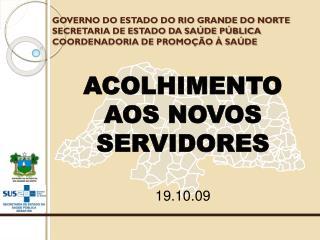 ACOLHIMENTO AOS NOVOS SERVIDORES 19.10.09