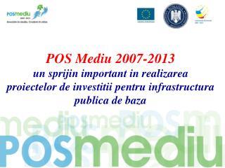 POS Mediu 2007-2013 un sprijin important in realizarea