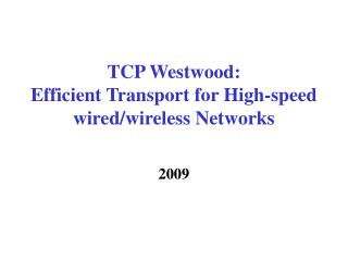 TCP Westwood:  Efficient Transport for High-speed wired/wireless Networks