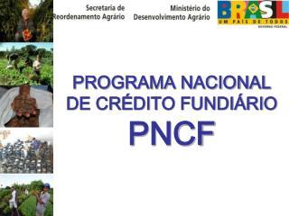 PROGRAMA NACIONAL DE CRÉDITO FUNDIÁRIO  PNCF