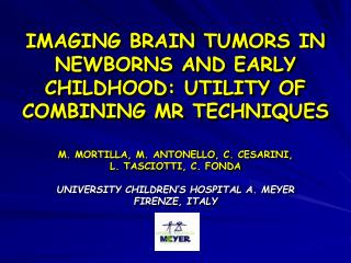 IMAGING BRAIN TUMORS IN NEWBORNS AND EARLY CHILDHOOD: UTILITY OF COMBINING MR TECHNIQUES