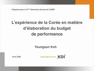 L�exp�rience de la Cor�e en mati�re d��laboration du budget  de performance