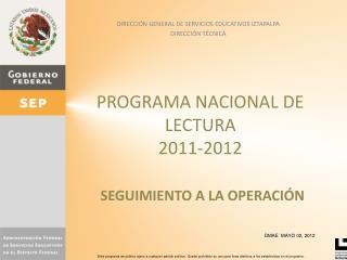 PROGRAMA NACIONAL DE LECTURA  2011-2012 SEGUIMIENTO A LA OPERACIÓN