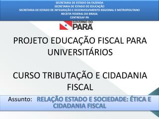 PROJETO EDUCAÇÃO FISCAL PARA UNIVERSITÁRIOS CURSO TRIBUTAÇÃO E CIDADANIA FISCAL