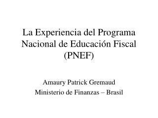 La Experiencia del Programa Nacional de Educación Fiscal (PNEF)