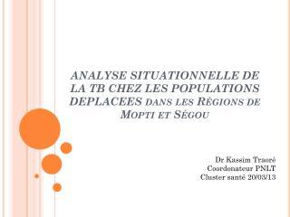 ANALYSE SITUATIONNELLE DE LA TB CHEZ LES POPULATIONS DEPLACEES dans les Régions de Mopti et Ségou