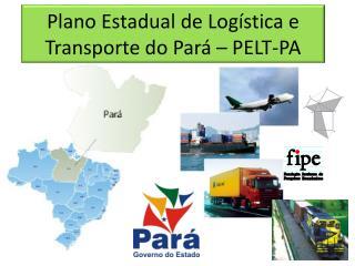 Plano Estadual de Logística e Transporte do Pará – PELT-PA