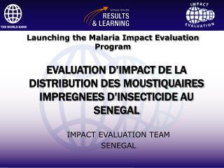 EVALUATION D'IMPACT DE LA DISTRIBUTION DES MOUSTIQUAIRES IMPREGNEES D'INSECTICIDE AU SENEGAL