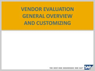 VENDOR EVALUATION GENERAL OVERVIEW  AND CUSTOMIZING