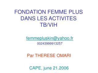 FONDATION FEMME PLUS DANS LES ACTIVITES TB/VIH