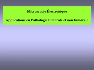 Microscopie Électronique Applications en Pathologie tumorale et non tumorale