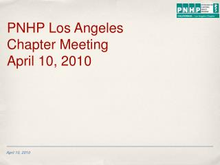 PNHP Los Angeles Chapter Meeting April 10, 2010