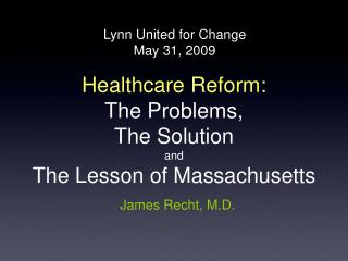 Healthcare Reform: The Problems, The Solution and  The Lesson of Massachusetts