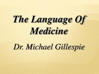 The Language Of Medicine Dr. Michael Gillespie