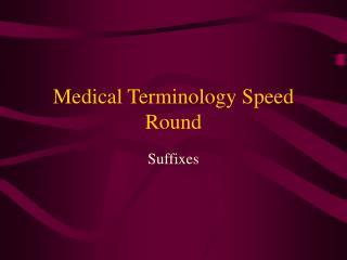 Medical Terminology Speed Round