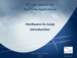RT-LAB Solution for Real-Time Applications Hardware-In-Loop  introduction Opal-RT Technologies