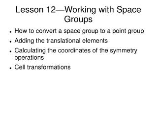 Lesson 12—Working with Space Groups