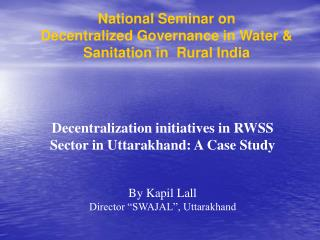 National Seminar on  Decentralized Governance in Water & Sanitation in  Rural India