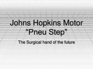 Johns Hopkins Motor  �Pneu Step�