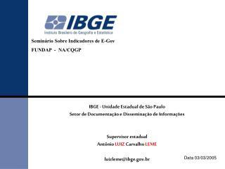 IBGE - Un idade Estadual de São Paulo Setor de Documenta ç ão e  Disseminação de Informações