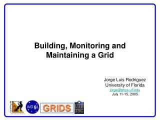 Building, Monitoring and Maintaining a Grid