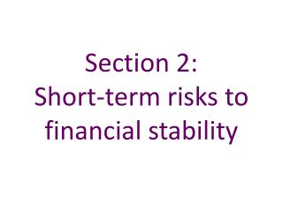 Section 2:   Short-term risks to financial stability