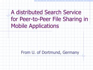 A distributed Search Service for Peer-to-Peer File Sharing in Mobile Applications