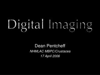 Dean Pentcheff NHMLAC MBPC/Crustacea 17 April 2006
