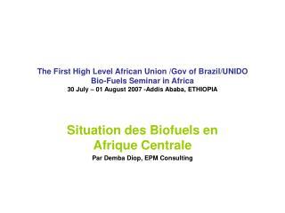 Situation des Biofuels en Afrique Centrale Par Demba Diop, EPM Consulting