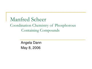 Manfred Scheer Coordination Chemistry of Phosphorous 		  Containing Compounds