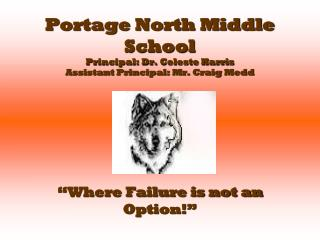 Portage North Middle School Principal: Dr. Celeste Harris Assistant Principal: Mr. Craig Medd