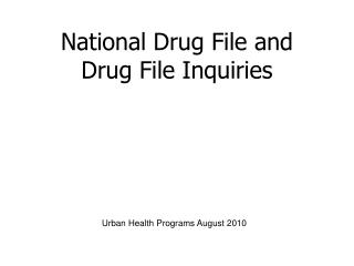 National Drug File and Drug File Inquiries