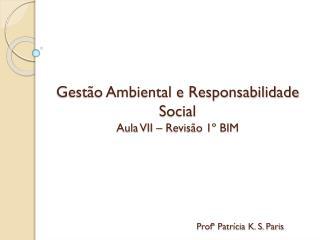 Gestão Ambiental e Responsabilidade Social Aula VII – Revisão 1º BIM
