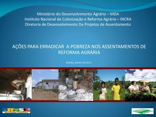 AÇÕES PARA ERRADICAR  A POBREZA NOS ASSENTAMENTOS DE REFORMA AGRÁRIA Brasília,  janeiro  de 2011 .