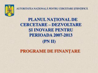 P LANUL NA ŢIONAL DE CERCETARE – DEZVOLTARE ŞI INOVARE PENTRU PERIOADA 2007-2013 ( PN II )
