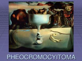 PHEOCROMOCYITOMA
