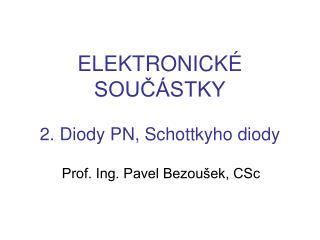 ELEKTRONICKÉ SOUČÁSTKY 2. Diody PN, Schottkyho diody