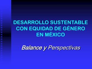 DESARROLLO SUSTENTABLE  CON EQUIDAD DE GÉNERO  EN MÉXICO