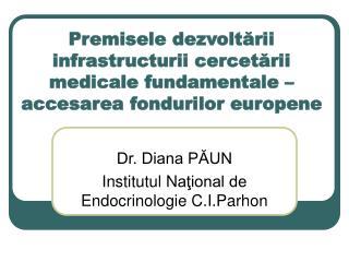 Dr. Diana PĂUN Institutul N aţional de Endocrinologie C.I.Parhon