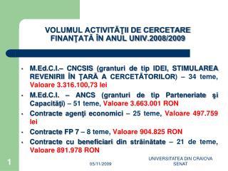 VOLUMUL ACTIVITĂŢII DE CERCETARE FINANŢATĂ ÎN ANUL UNIV.2008/2009