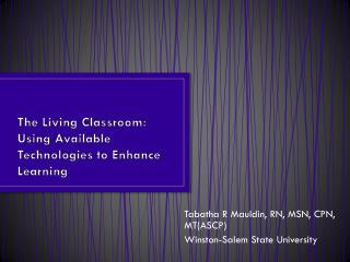 The Living Classroom:   Using Available Technologies to Enhance Learning