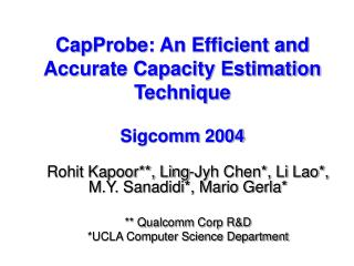 CapProbe: An Efficient and Accurate Capacity Estimation Technique Sigcomm 2004