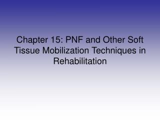 Chapter 15: PNF and Other Soft Tissue Mobilization Techniques in Rehabilitation