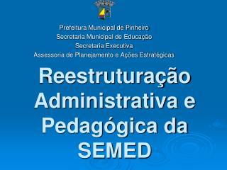 Reestruturação Administrativa e Pedagógica da SEMED