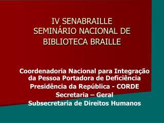 IV SENABRAILLE SEMINÁRIO NACIONAL DE BIBLIOTECA BRAILLE