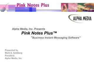 "Alpha Media, Inc. Presents Pink Notes Plus™ 		"" Business Instant Messaging Software"""