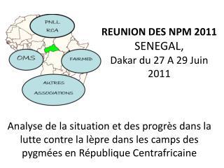 REUNION DES NPM 2011  SENEGAL,  Dakar du 27 A 29 Juin  2011