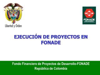 Fondo Financiero de Proyectos de Desarrollo-FONADE República de Colombia