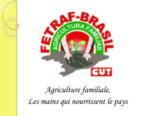 Agriculture familiale,  Les mains qui nourrissent le pays